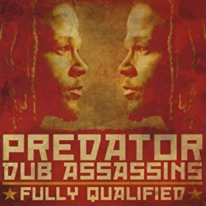 "Predator Dub Assassins, ""Fully Qualified"""