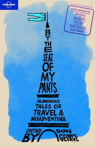 By the Seat of My Pants: And Other Funny Travel Stories (Lonely Planet Travel Literature)