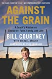 Against the Grain: A Coachs Wisdom on Character, Faith, Family, and Love