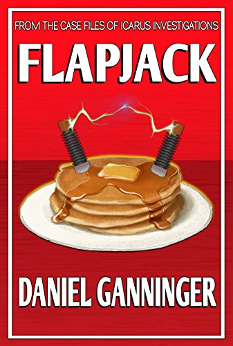 Book: Flapjack (The Case Files of Icarus Investigations Book 1) by Daniel Ganninger