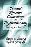 img - for Toward Effective Counseling and Psychotherapy: Training and Practice book / textbook / text book