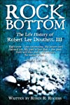 ROCK BOTTOM: The Life History of Robert Lee Douthitt, III