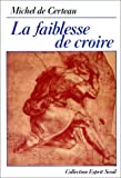 La faiblesse de croire (Collection Esprit) (French Edition) (2020098180) by Certeau, Michel de