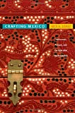 Crafting Mexico: Intellectuals, Artisans, and the State after the Revolution