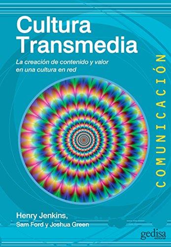 Cultura Transmedia: La creación de contenido y valor en una cultura en red (Comunicación)