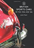 James Taylor British Sports Cars of the 1950s and 60s (Shire Library)