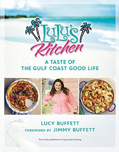 LuLu's Kitchen: A Taste of the Gulf Coast Good Life by Lucy Buffett