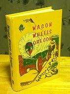 Wagon wheels to Oregon by Fern Row Casebeer