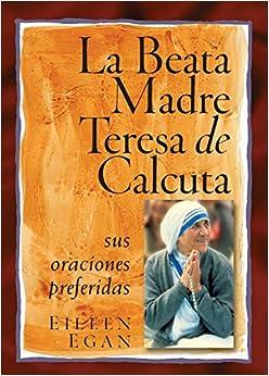 La Beata Madre Teresa de Calcuta: Sus oraciones preferidas (Spanish