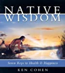 Native Wisdom: Seven Keys to Health &...