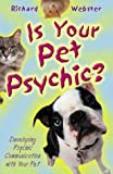 Is Your Pet Psychic: Developing Psychic Communication with Your Pet (0738701939) by Webster, Richard