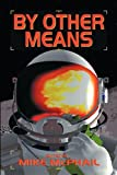 By Other Means (A Defending the Future Anthology)