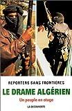 echange, troc Reporters sans frontières - Le drame algérien. Un peuple en otage