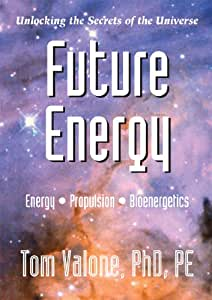 Future Energy by Tom Valone, PhD., PE -- Energy, Propulsion and Bioenergetics (DVD)