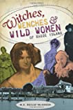 Witches, Wenches and Wild Women of Rhode Island (Wicked)
