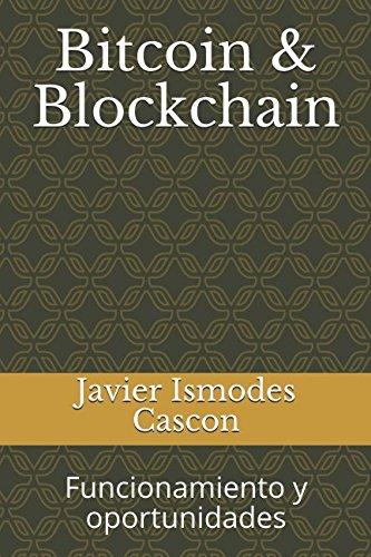 Bitcoin & Blockchain: Funcionamiento y oportunidades  [Ismodes Cascon, Javier] (Tapa Blanda)