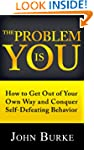 The Problem is YOU: How to Get Out of...