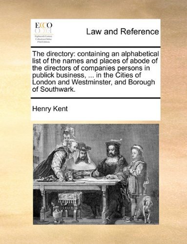 The directory: containing an alphabetical list of the names and places of abode of the directors of companies persons in publick business, ... in the ... and Westminster, and Borough of Southwark.