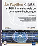 Le Papillon digital, tome 2 : D�finir une strat�gie de commerce �lectronique
