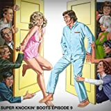 Super Knockin' boots: Episode 9 [Explicit]