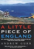 A Little Piece of England: My Adventures as Chief Executive of the Fallkland Islands (1903402379) by Gurr, Andrew