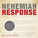 Nehemiah Response: How to Make It Through Your Crisis | Nelson Roth