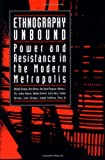img - for Ethnography Unbound: Power and Resistance in the Modern Metropolis book / textbook / text book