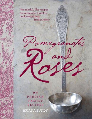 Pomegranates and Roses: My Persian Family Recipes by Ariana Bundy
