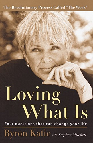 Loving What Is: Four Questions That Can Change Your Life, Katie, Byron; Mitchell, Stephen