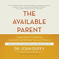 The Available Parent: Expert Advice for Raising Successful and Resilient Teens and Tweens (       UNABRIDGED) by John Duffy Narrated by David Colacci