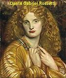 191 Color Paintings of Dante Gabriel Rossetti - English Pre-Raphaelite Brotherhood Painter (May 12, 1828 - April 9, 1882) (English Edition)