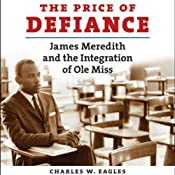The Price of Defiance: James Meredith and the Integration of Ole Miss | [Charles W. Eagles]