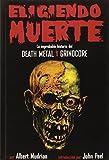 img - for Eligiendo Muerte: La improbable historia del death metal y grindcore (Spanish Edition) by Albert Mudrian (2009-12-29) book / textbook / text book