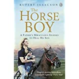 The Horse Boy: A Father's Miraculous Journey to Heal His Son: The True Story of a Father's Miraculous Journey to Heal His Sonby Rupert Isaacson