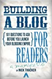 Building a Blog for Readers: How to Blog In A Way That Matters