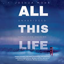 All This Life: A Novel (       UNABRIDGED) by Joshua Mohr Narrated by MacLeod Andrews