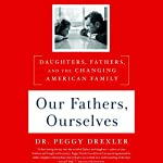 Our Fathers, Ourselves: Daughters, Fathers, and the Changing American Family | Dr. Peggy Drexler