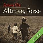 Altrove, forse | Amos Oz