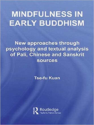 Mindfulness in Early Buddhism: New Approaches through Psychology and Textual Analysis of Pali, Chinese and Sanskrit Sources (Routledge Critical Studies in Buddhism) written by Tse-fu Kuan