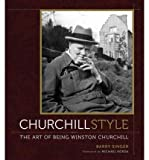 img - for [ [ [ Churchill Style: The Art of Being Winston Churchill [ CHURCHILL STYLE: THE ART OF BEING WINSTON CHURCHILL ] By Singer, Barry ( Author )May-01-2012 Hardcover book / textbook / text book