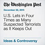 U.S. Lets in Four Times as Many Suspected Terrorists as It Keeps Out | Marc A. Thiessen