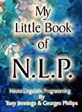 My Little Book of N L P - Neuro Linguistic Programming
