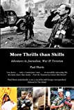 img - for More Thrills than Skills: Adventures in Journalism, War & Terrorism book / textbook / text book