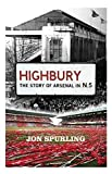 img - for Highbury: The Story of Arsenal In N.5 by Jon Spurling (2014-08-21) book / textbook / text book