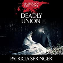 Deadly Union (       UNABRIDGED) by Patricia Springer Narrated by Tara Ochs