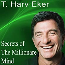 Secrets of the Millionaire Mind  by Harv Eker Narrated by Harv Eker