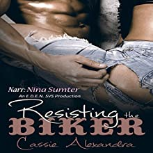 Resisting the Biker: Volume 1 Audiobook by Cassie Alexandra Narrated by Nina Sumter