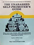 The Unabashed Self-promoter's Guide: What every man, woman, child, and organization in America needs to know about getting ahead by exploiting the Media