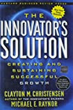 The Innovator's Solution: Creating and Sustaining Successful Growth (1578518520) by Clayton M. Christensen