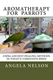img - for Aromatherapy for Parrots: Using an ancient healing art with today's companion birds book / textbook / text book
